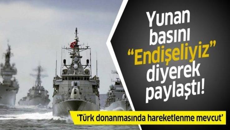 Yunan basını 'Endişeliyiz' diyerek paylaştı: Türk donanmasında hareketlenme mevcut