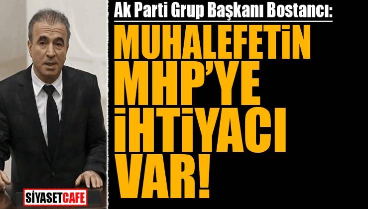 Ak Parti Grup Başkanı Bostancı: Muhalefetin MHP'ye ihtiyacı var!