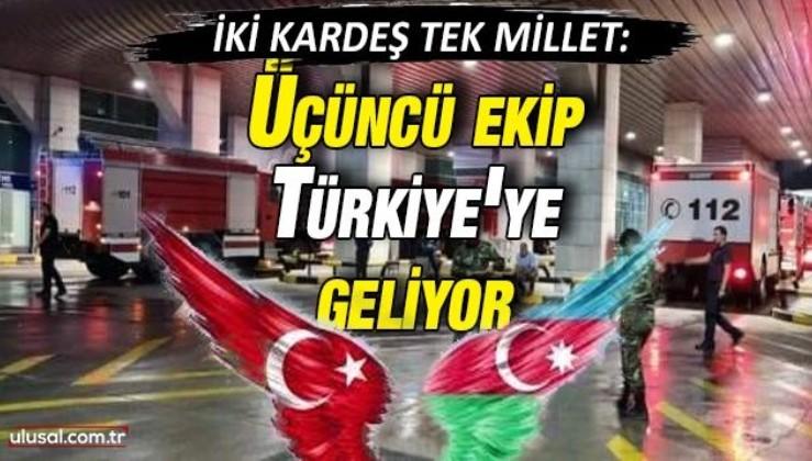 Azerbaycan'dan üçüncü ekip Türkiye'ye doğru yola çıktı