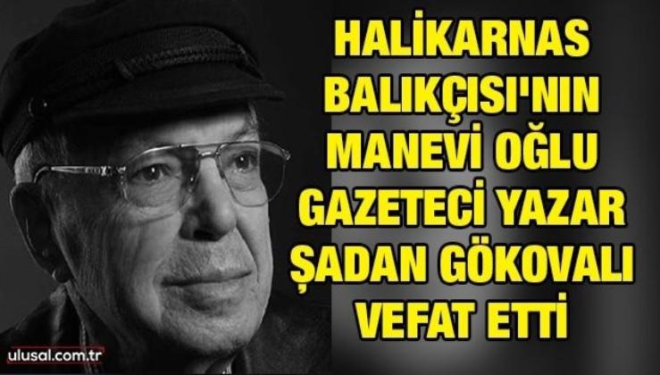 Halikarnas Balıkçısı'nın manevi oğlu gazeteci yazar Şadan Gökovalı vefat etti