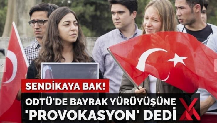 Sendikaya bak! ODTÜ'de bayrak yürüyüşüne 'provokasyon' dedi