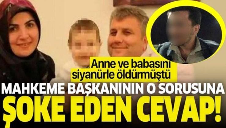 İzmir'de anne ve babasını siyanürle öldürmüştü! Mahkeme başkanının o sorusuna şoke eden cevap!.