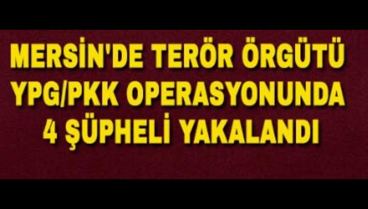 Son dakika: Mersin'de terör örgütü YPG/PKK'ya operasyon: 4 şüpheli yakalandı