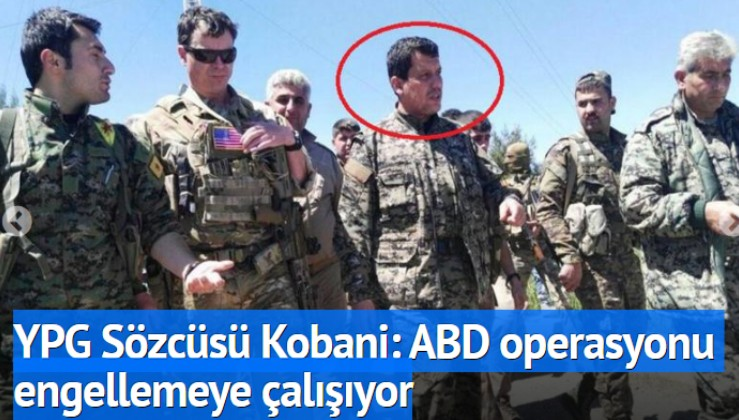 YPG Sözcüsü Kobani: ABD operasyonu engellemeye çalışıyor