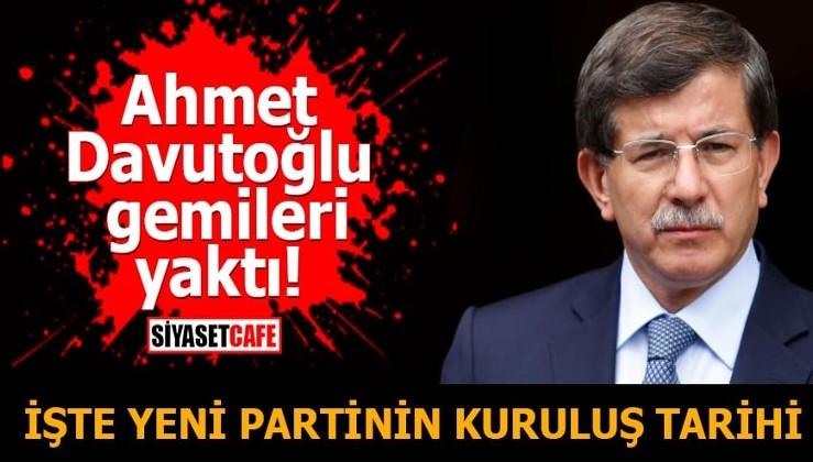 Ahmet Davutoğlu gemileri yaktı! İşte yeni partinin kuruluş tarihi