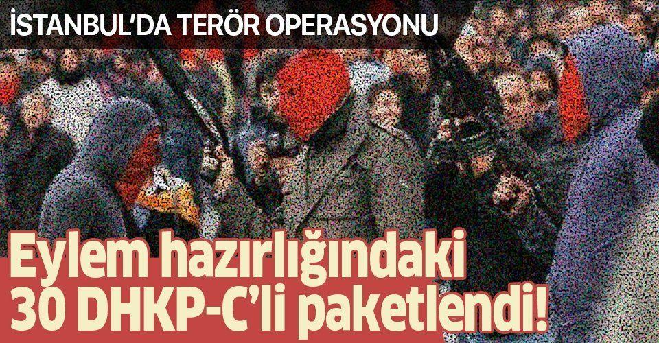 İstanbul'da terör örgütü DHKP-C'ye operasyon: Eylem hazırlığındaki 30 şüpheli yakalandı