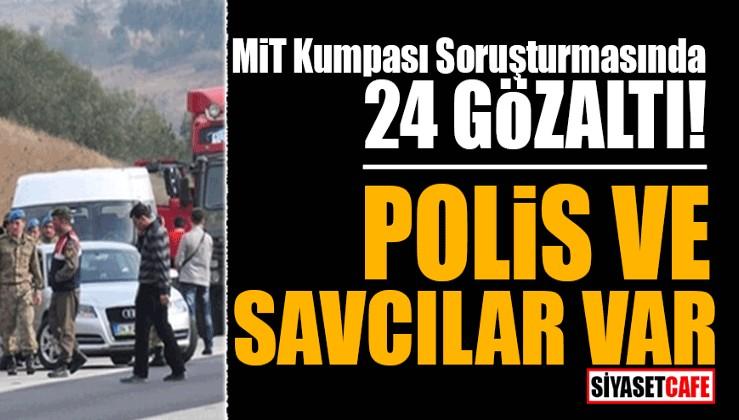 MİT Kumpası soruşturmasında 24 gözaltı! Polis ve Savcılar var