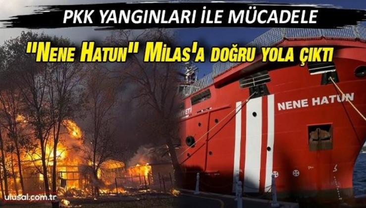"""""""Nene Hatun"""" gemisi Milas'a doğru yola çıktı"""
