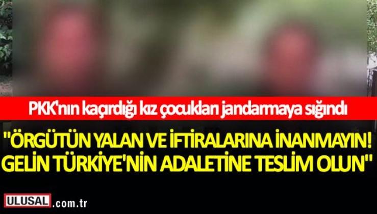 """PKK'nın kaçırdığı kız çocukları jandarmaya sığındı! """"Örgütün yalan ve iftiralarına inanmayın"""""""