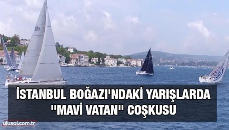 """İstanbul Boğazı'ndaki yarışlarda """"Mavi Vatan"""" coşkusu"""