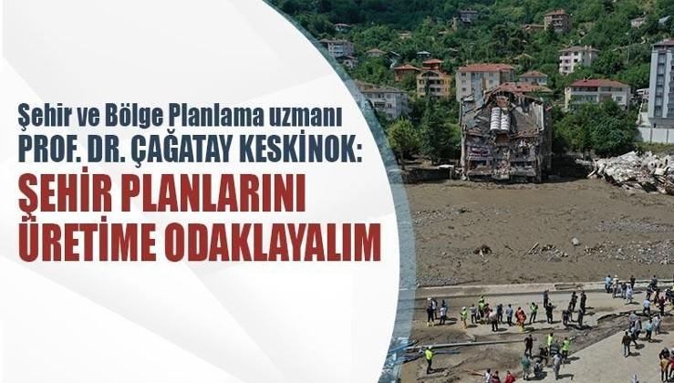 Prof. Dr. Çağatay Keskinok: Şehir planlarını üretime odaklayalım