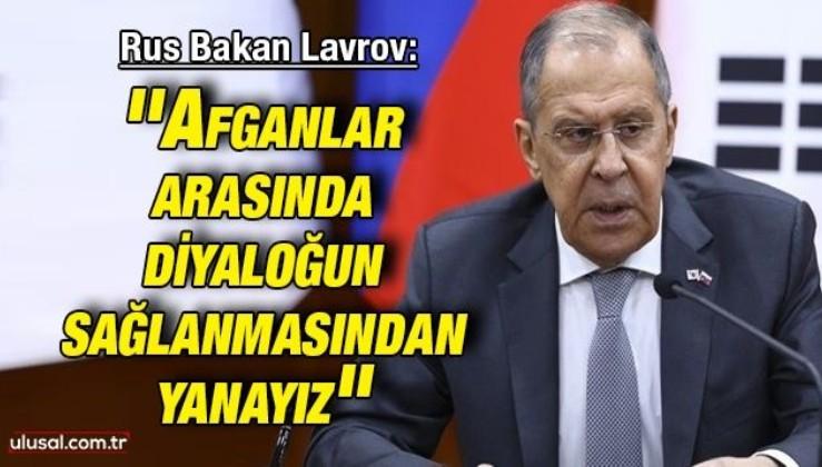 Rusya Dışişleri Bakanı Sergey Lavrov: ''Afganlar arasında diyaloğun sağlanmasından yanayız''