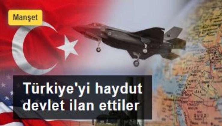 Türkiye'yi haydut devlet ilan ettiler
