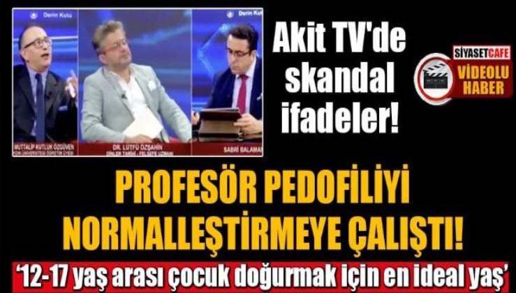 12 yaşındaki kız çocukları için Akit TV'de skandal sözler!