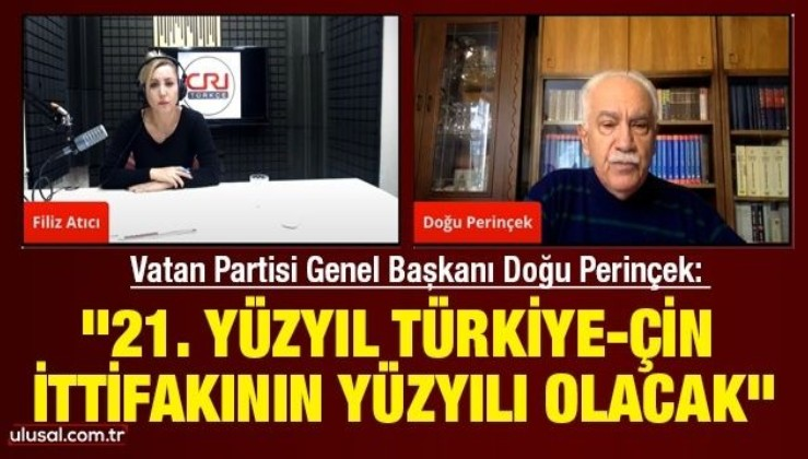 """Vatan Partisi Genel Başkanı Doğu Perinçek: """"21. yüzyıl Türkiye-Çin ittifakının yüzyılı olacak"""""""