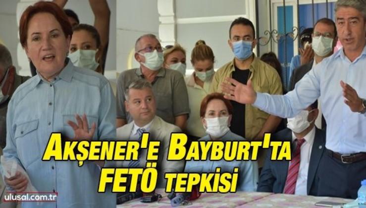 Meral Akşener'e Bayburt'ta FETÖ tepkisi