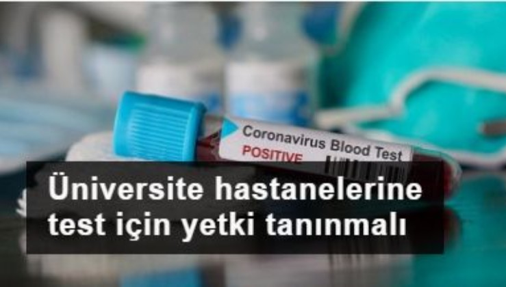 Üniversite hastanelerine test için yetki tanınmalı