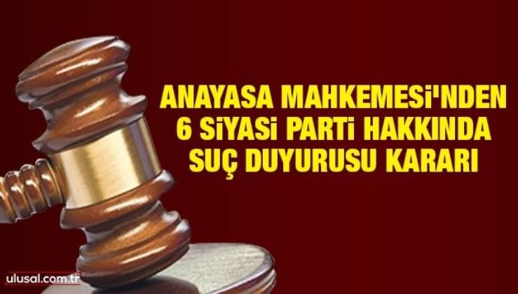 Anayasa Mahkemesi'nden 6 siyasi parti hakkında suç duyurusu kararı