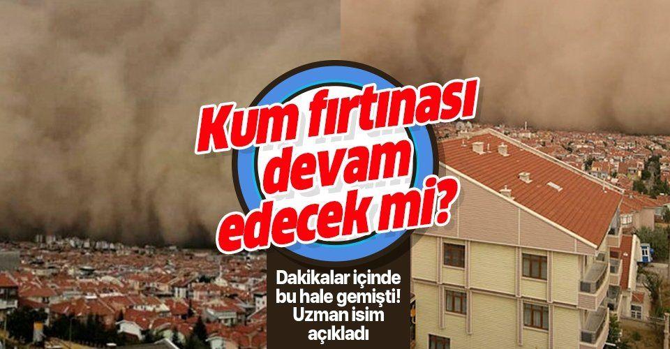 Ankara'daki kum fırtınası büyük paniğe yol açmıştı! Yeni bir kum fırtınası daha yaşanacak mı? Uzman isimden şoke eden açıklama