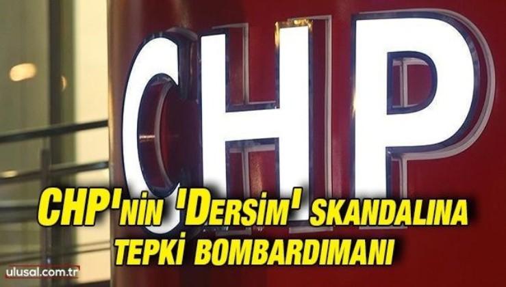 CHP'nin skandal 'Dersim' açıklamasına tepki bombardımanı