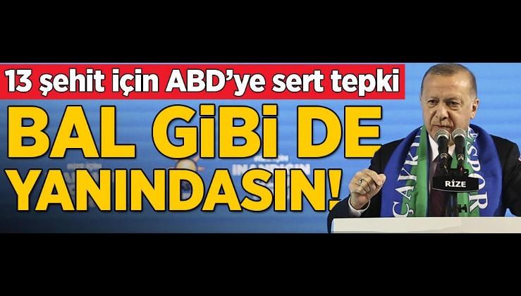 Erdoğan'dan ABD'ye Gara tepkisi: Bal gibi de yanındasınız ve arkasındasınız
