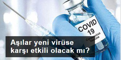 İLGİNÇ: Aşılar yeni virüse karşı etkili olacak mı?