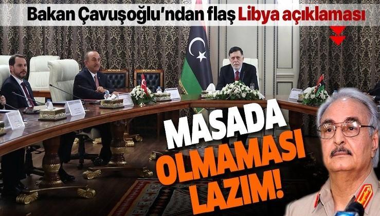 Son dakika: Dışişleri Bakanı Çavuşoğlu'ndan flaş Libya açıklaması: Hafter'in masada olmaması lazım
