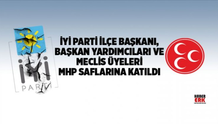 İYİ Parti İlçe başkanı, başkan yardımcıları ve meclis üyeleri MHP Saflarına katıldı