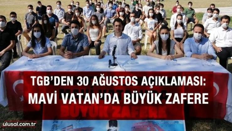 TGB'den 30 Ağustos açıklaması: Mavi Vatan'da Büyük Zafere
