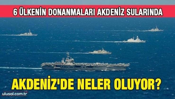 Akdeniz suları kızıştı: 6 ülkenin donanmaları Akdeniz'de