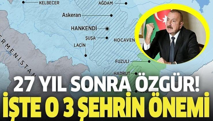 Azerbaycan ekonomisini ihya edecek üç şehir! 27 yıl sonra işgalcilerden geri alındı
