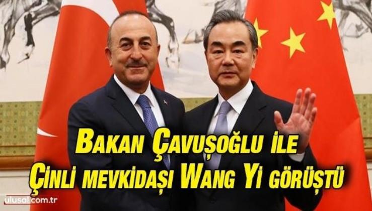 Bakan Çavuşoğlu ile Çinli mevkidaşı Wang Yi görüştü