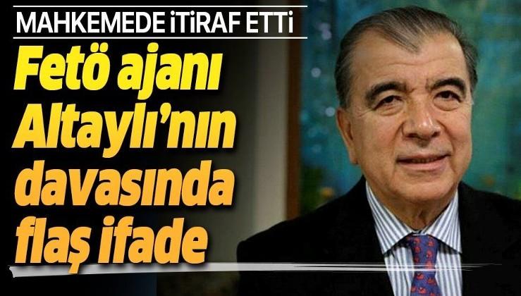 SON DAKİKA! FETÖ ajanı Enver Altaylı'nın davasında flaş ifade