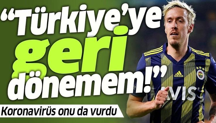 Fenerbahçe'nin yıldızı Max Kruse'dan flaş korona açıklaması: Türkiye'ye geri dönemem