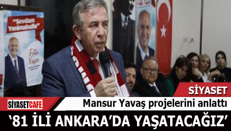 """Mansur Yavaş projelerini anlattı: """"81 ili Ankara'da yaşatacağız"""""""