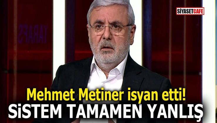 Mehmet Metiner isyan etti! Sistem tamamen yanlış