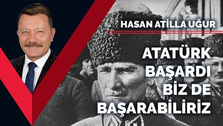 Atatürk ve arkadaşları başardı biz de başarabiliriz