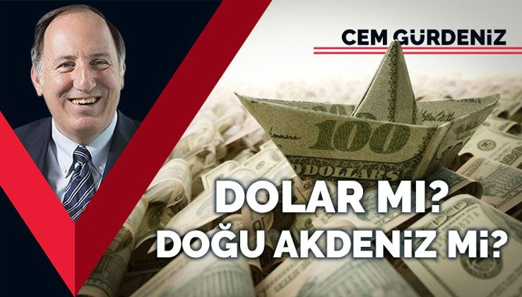 Dolar mı? Doğu Akdeniz mi?