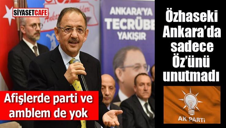 Özhaseki Ankara sadece Öz'ünü unutmadı: Afişlerinde parti ve logo da yok