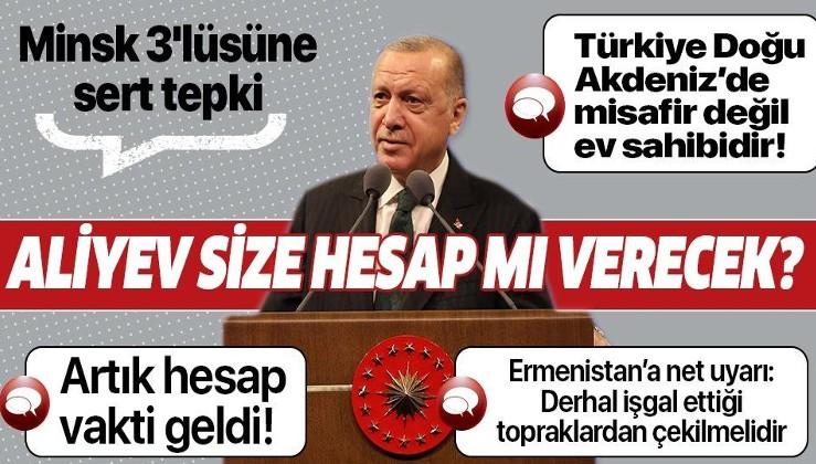 Erdoğan'dan Minsk 3'lüsüne sert tepki: Aliyev size hesap mı verecek?