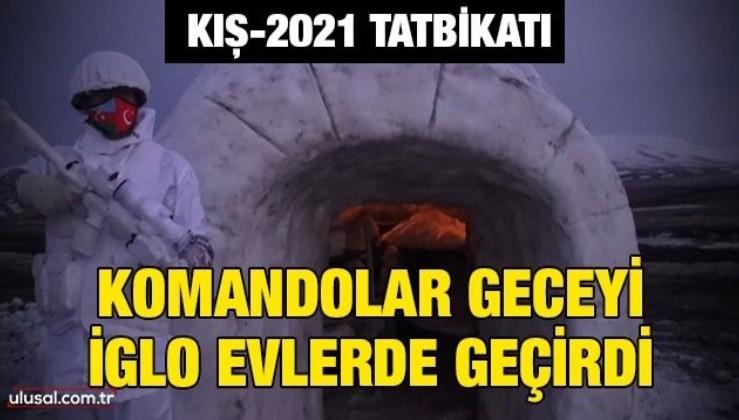 Kış-2021 Tatbikatı: Komandolar geceyi iglo evlerde geçirdi