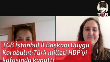 TGB İstanbul İl Başkanı Duygu Karabulut:Türk milleti HDP'yi kafasında kapattı