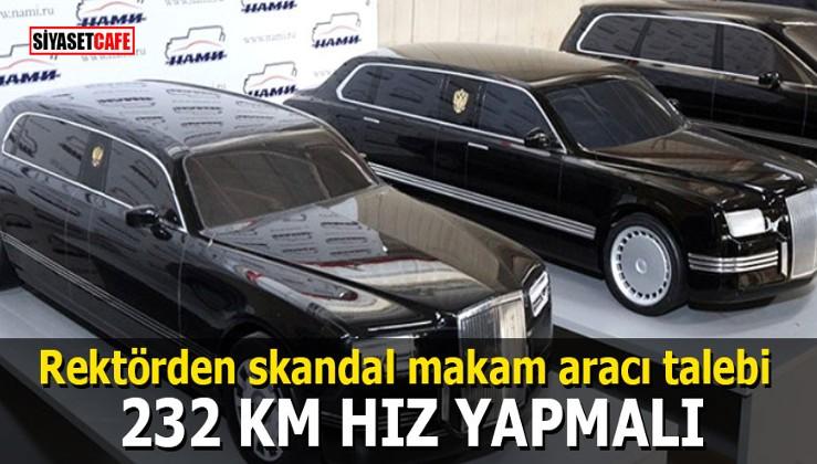 Rektörden skandal makam aracı talebi: 232 km hız yapmalı