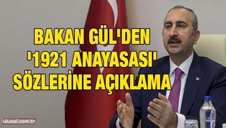 Bakan Gül'den '1921 Anayasası' sözlerine açıklama