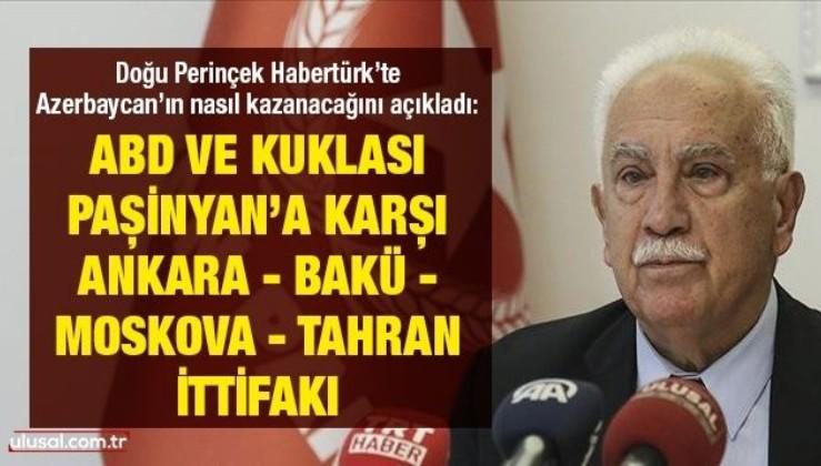 Doğu Perinçek Habertürk'te Azerbaycan'ın nasıl kazanacağını açıkladı: ABD ve kuklası Paşinyan'a karşı Ankara – Bakü - Moskova - Tahran ittifakı
