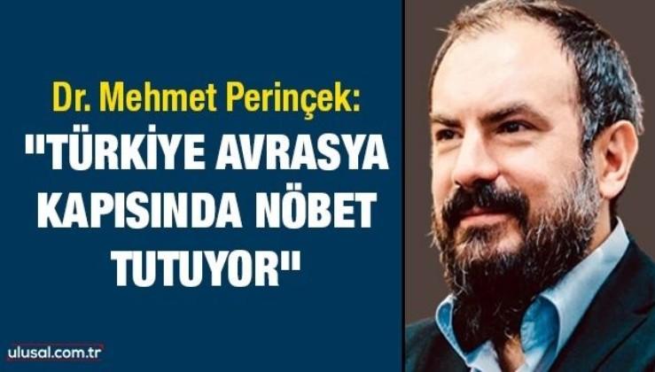 """Dr. Mehmet Perinçek:""""Türkiye Avrasya kapısında nöbet tutuyor"""""""