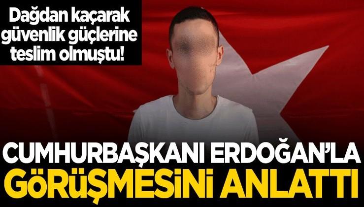 Dağdan kaçarak güvenlik güçlerine teslim olmuştu! Cumhurbaşkanı Erdoğan'la görüşmesini anlattı