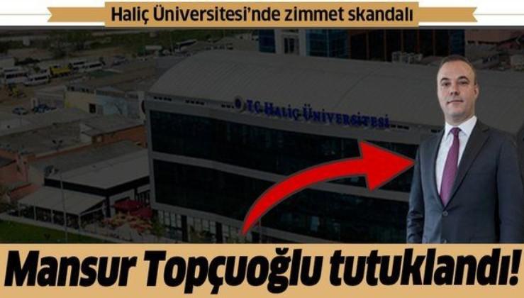 Haliç Üniversitesi'nde zimmet skandalı! Eski mütevelli heyeti başkanı Mansur Topçuoğlu tutuklandı!.
