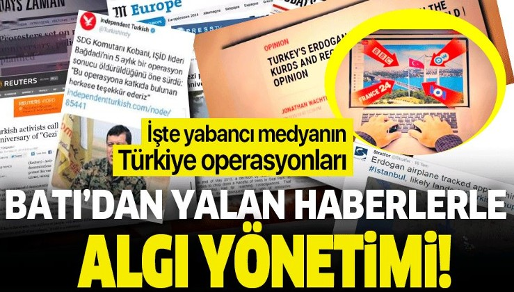 Batı'dan gerçek dışı haberlerle algı yönetimi! İşte yabancı medyanın Türkiye operasyonları....