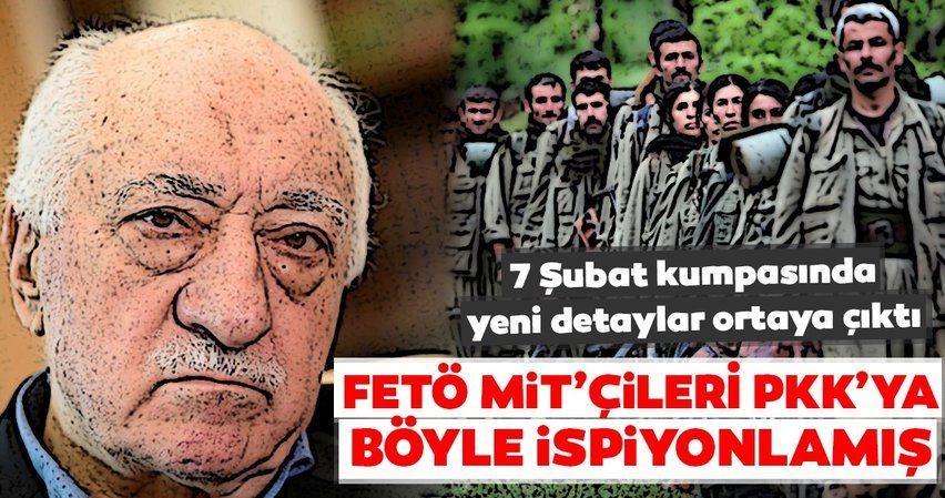 FETÖ MİT'çileri PKK'ya böyle ispiyonlamış